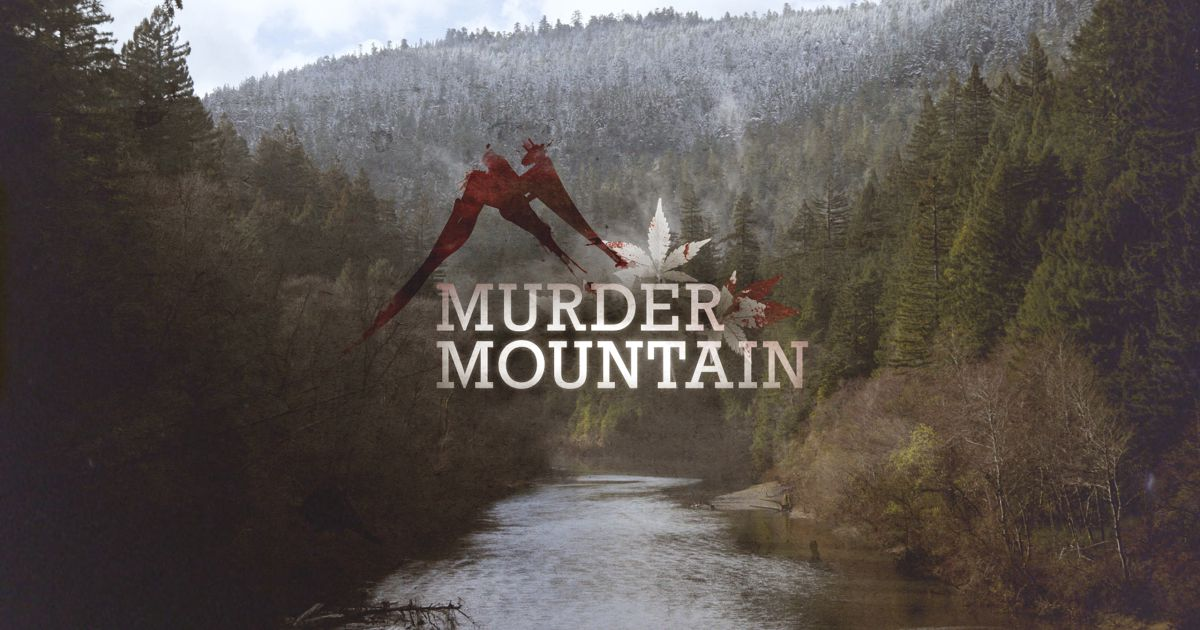 Murder Mountain: Welcome to Humboldt County - Season 1