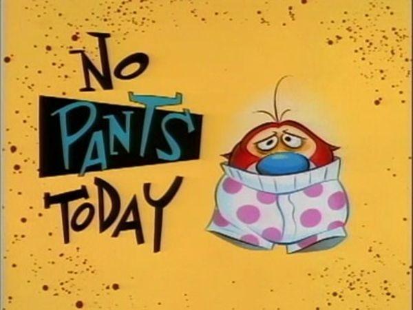 The Ren & Stimpy Show - Season 3 Episode 04: No Pants Today